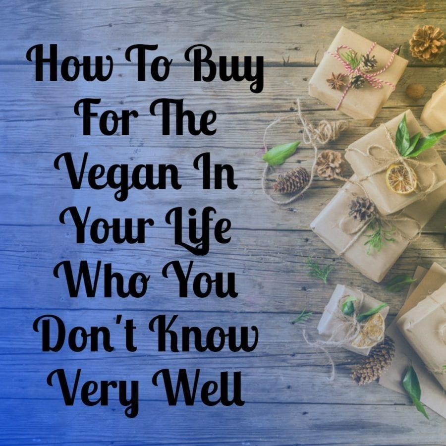 How To Buy For The Vegan in Your Life Who You Don't Know Very Well