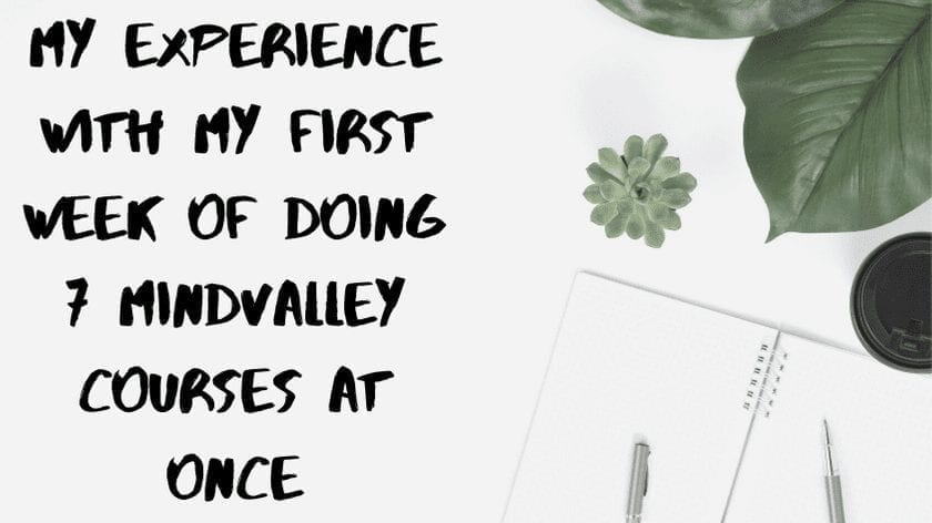 My Experience With My First Week Of Doing 7 Mindvalley Courses At Once