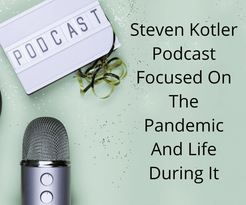 Steven Kotler Podcast Focused On The Pandemic And Life During It