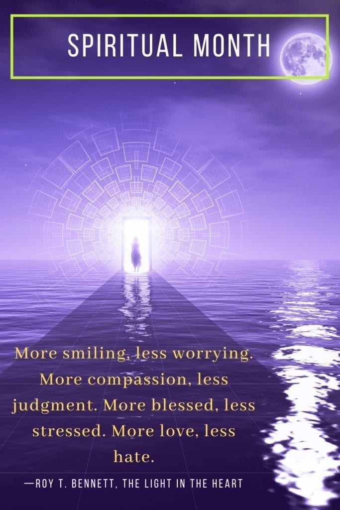 Spiritual Goals For The Month: More Smiling, less worrying, more compassion, less judgment. More blessed, less stressed. More love, less hate.