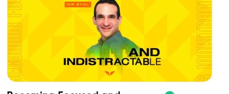 Become more Focused And Indistractable